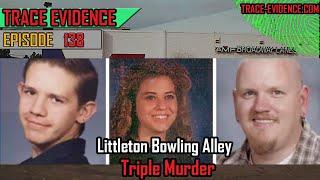138 - Littleton Bowling Alley Triple Homicide