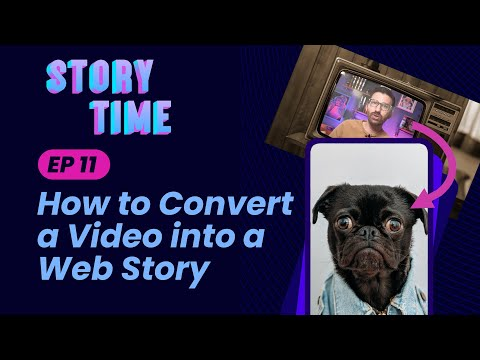 How to convert a video into a Web Story (Storytime #11)