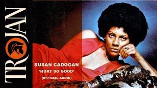Susan Cadogan - Hurt So Good (Official Audio)