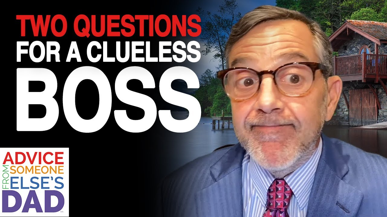 Two Questions for a Clueless Boss   Millennials' Workplace Guide   Advice From Someone Else's Dad