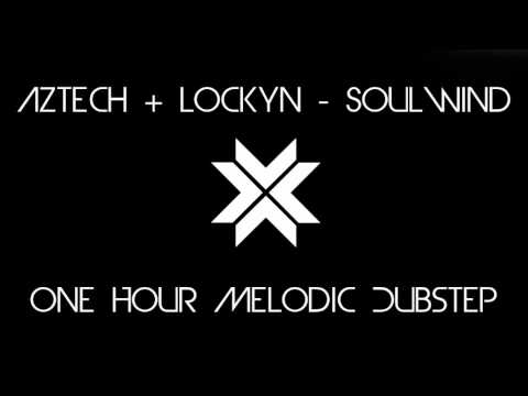 [One Hour] Aztech + Lockyn - Soulwind [Melodic Dubstep]