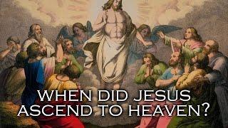 When did Jesus ascend into heaven? || Bible Question