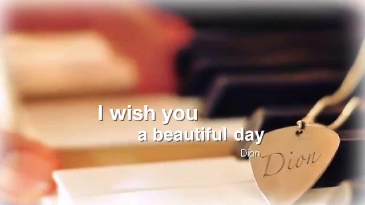 I Wish You Beautiful A Day Dion Youtube