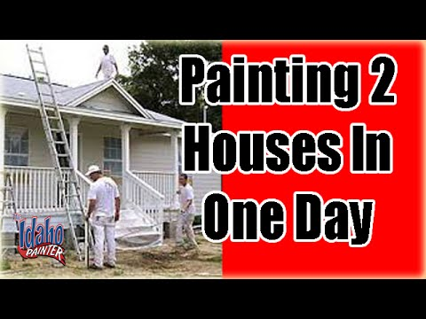 Painting 2 houses in one day.  Painting a house extremely fast.