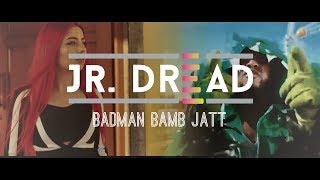 BADMAN BAMB JATT | JR DREAD | PUNJABI 2018