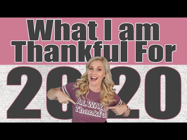 WHAT I AM THANKFUL FOR IN 2020 | Thankful in a Pandemic | Always Something To Be Thankful For
