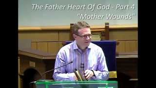 The father heart of god pt4: mother wounds - david legge