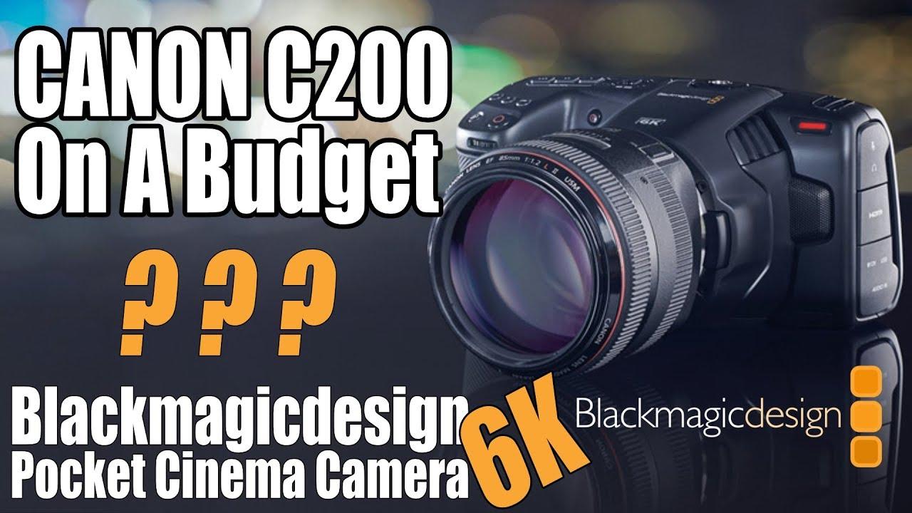 Blackmagic Pocket Cinema Camera 6K - Canon C200 On A Budget