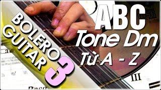 Điệu Bolero guitar P3-Hợp âm Giọng Dm- Học đàn Guitar ABC