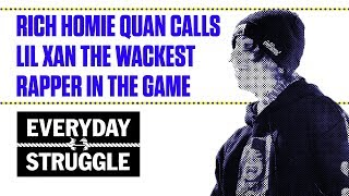Rich Homie Quan Calls Lil Xan the Wackest Rapper In the Game | Everyday Struggle
