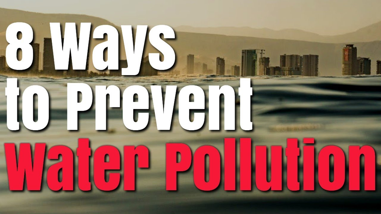 ways to prevent water pollution  8 ways to prevent water pollution