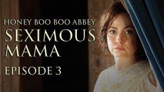 HONEY BOO BOO ABBEY: SEXIMOUS MAMA (Mashterpiece Theatre) #3 | Ceciley