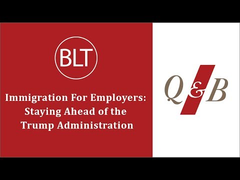 Immigration For Employers: Staying Ahead of the Trump Administration
