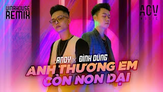 Anh Thương Em Còn Non Dại (Andy Remix) - Đình Dũng | Nhạc Trẻ Remix Bass Cực Mạnh
