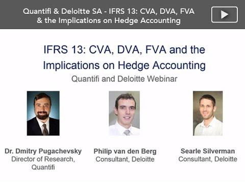 Webinar: IFRS13 - CVA, DVA, FVA & the Implications on Hedge Accounting, by Quantifi and Deloitte