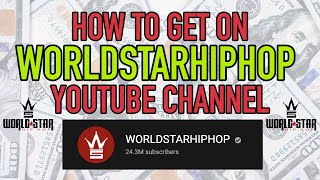 HOW TO GET ON WORLDSTAR YOUTUBE CHANNEL 💰 [WSHH YOUTUBE]