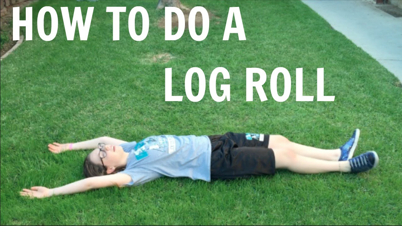 How To Do A Log Roll - YouTube