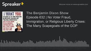 Episode 632   No Voter Fraud, Immigration, or Religious Liberty Crises:  The Many Scapegoats of the