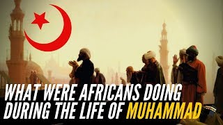 What Were Africans Doing During The Life Of Muhammad?
