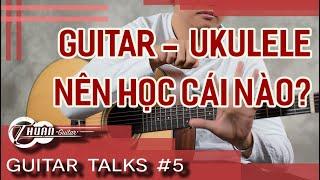 Nên học Guitar trước hay Ukulele trước | Guitar Talks #5 | Thuận Guitar