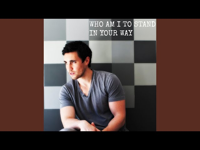 Who Am I To Stand In Your Way Mp3 Download 320kbps