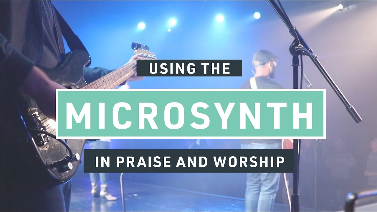 Using the MICROSYNTH in Praise and Worship