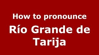 How to pronounce Río Grande de Tarija (Spanish/Argentina) - PronounceNames.com