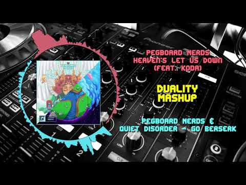 Pegboard Nerds - Heaven Let Us Down VS Pegboard Nerds & Quiet Disorder - Go Berzerk ~ [Duality Mash]