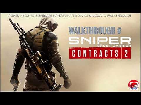 SNIPER GHOST WARRIOR CONTRACT 2 - TAJMID HEIGHTS: ELIMINATE HAMZA KHAN & ZIVKO DRAGOVIC WALKTHROUGH |