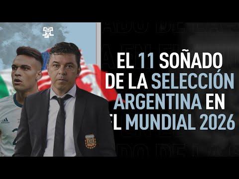La SELECCIÓN ARGENTINA SOÑADA para el MUNDIAL 2026