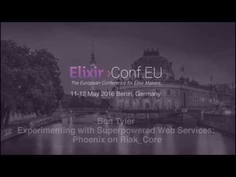 Ben Tyler - (...) Phoenix On Riak_Core (ElixirconfEU 2016)