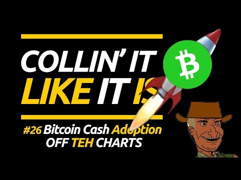 Bitcoin Cash Adoption OFF TEH CHARTS!!! - Collin' It Like It Is #26
