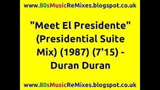 Meet El Presidente (Presidential Suite Mix) - Duran Duran