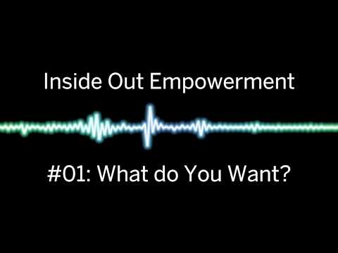 What do you want? How to goal set effectively. Inside Out Empowerment #1 with Joshua Nussbaum