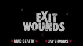 Mad Static - Exit Wounds Prod. By Jay Thomas