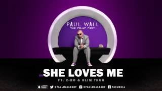 Paul Wall - She Loves Me (ft. Z-Ro & Slim Thug) (Audio)