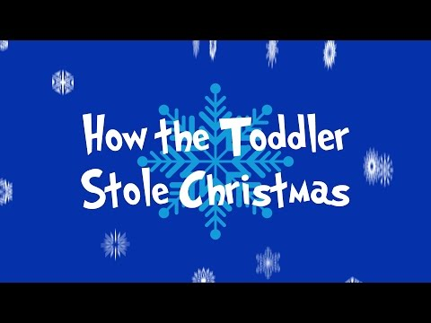 How the Toddler Stole Christmas