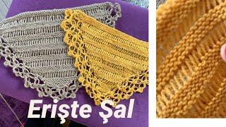 Erişte Şal / Knitted Shawl