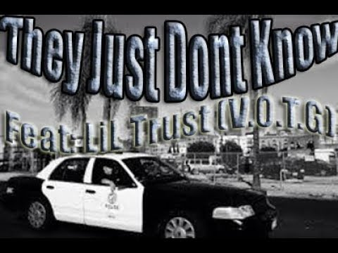 THEY JUST DONT KNOW (FEAT: LIL TRUST V.O.T.G)