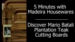Rare Cuts Video: 5 Minutes With Madeira To Discover Mario Batali Plantation Teak Cutting Boards