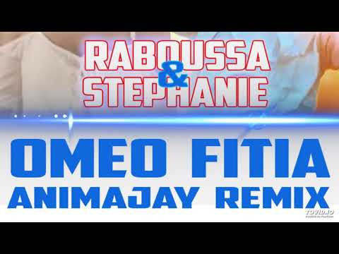 RABOUSSA & STEPHANIE Omeo Fitia REMIX ANIMAJAY 2M18