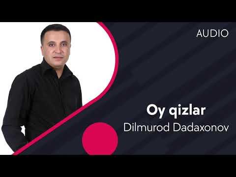 Dilmurod Dadaxonov - Oy Qizlar