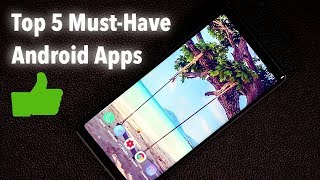 Top 5 Must Have Android Apps (2018)