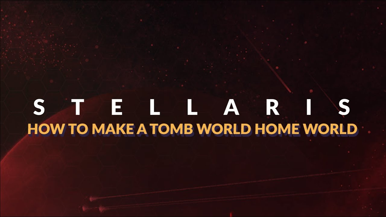 Stellaris - How to Make your Homeworld a Tomb World