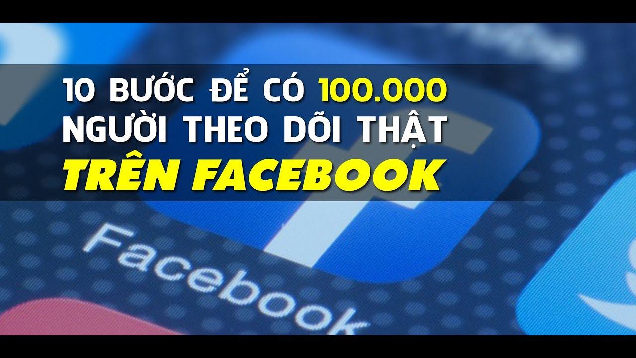 Bán Hàng Online: 10 Bước Để Có 100 000 Người Theo Dõi Thật Trên Facebook