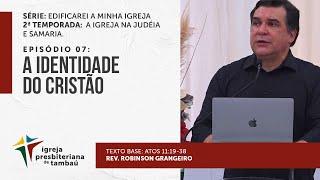 A identidade do cristão - At 11.19-38 | Robinson Grangeiro | IPTambaú | 03/10/2021