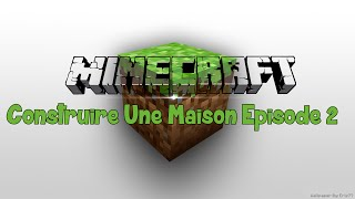 Minecraft Tuto | Faire Une Belle Maison | Episode 2
