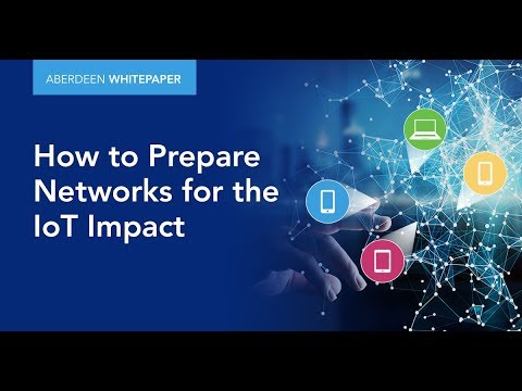 Aberdeen Video: How to Prepare Networks for IoT