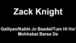 Zack Knight - Galliyan/Kabhi Jo Baadal/Tum Hi Ho/Mohhabat Barsa De