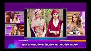 """Buse Varol:""""Hamile olduğumu ilk Nur Fettahoğlu anladı hamile yüzü diye bir şey varmış."""""""